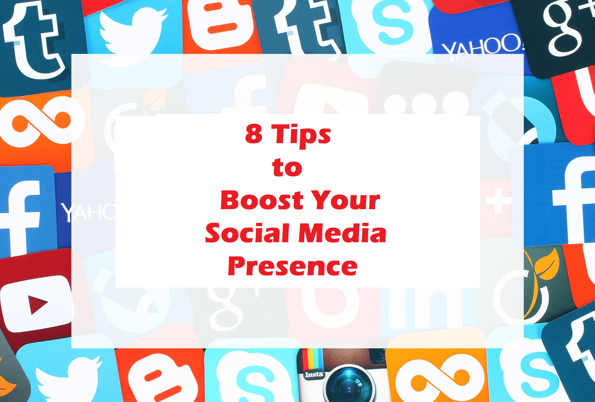 8 Tips to Boost Your Social Media Presence